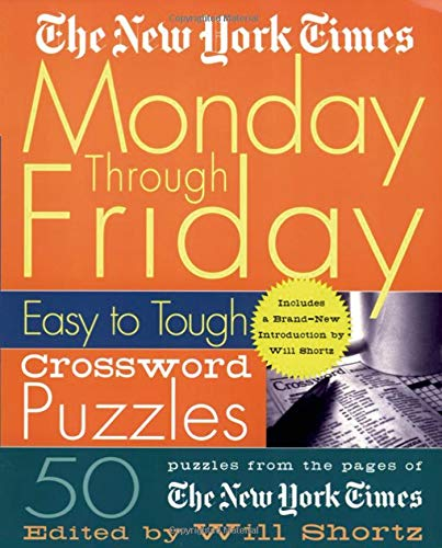 Compare Textbook Prices for The New York Times Monday Through Friday Easy to Tough Crossword Puzzles New York Times Crossword Puzzles  ISBN 9780312300586 by Will Shortz