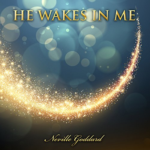 He Wakes in Me: Neville Goddard audiobook cover art