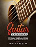 Guitar Fretboard: Discover How to Memorize The Fretboard in Just 1 Day With Over 40 Essential Tips and Exercises to Help You Improve Your Memory