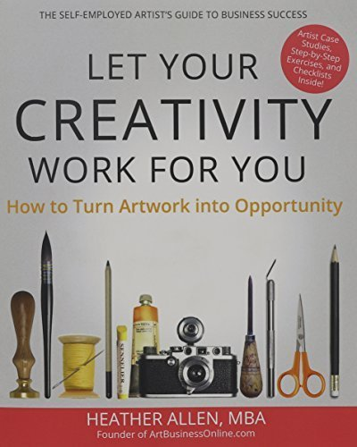 Let Your Creativity Work for You: How to Turn Artwork into Opportunity...