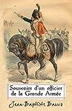 Souvenirs d'un officier de LA Grande Armée (French Edition)