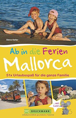 Bruckmann Reiseführer: Ab in die Ferien Mallorca. 51 x Urlaubsspaß für die ganze Familie. Ein Familienreiseführer mit Insidertipps für den perfekten Urlaub mit Kindern.