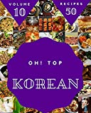 Oh! Top 50 Korean Recipes Volume 10: Home Cooking Made Easy with Korean Cookbook! (English Edition)...