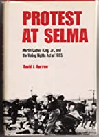Protest at Selma: Martin Luther King, Jr., and the Voting Rights Act of 1965