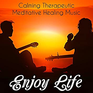 Enjoy Life - Calming Therapeutic Meditative Healing Music for Massage Chakra Therapy Brain Training with Relaxing Nature New Age Sounds