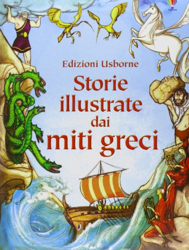 Storie illustrate dai miti greci. Ediz. illustrata