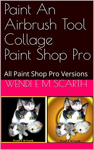 Paint An Airbrush Tool Collage Paint Shop Pro: All Paint Shop Pro Versions (Paint Shop Pro Made Easy Book 379) (English Edition)