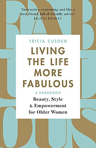 Compare Textbook Prices for Living the Life More Fabulous: Beauty, Style and Empowerment for Older Women  ISBN 9781409172703 by Cusden, Tricia