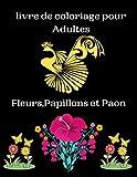 livre de coloriage pour Adultes Fleurs,Papillons et Paon: Magnifiques livre de coloriage anti stress : fleurs, papillons et paon. Activités et dessins ... cadeau d'anniversaire...Grande format.