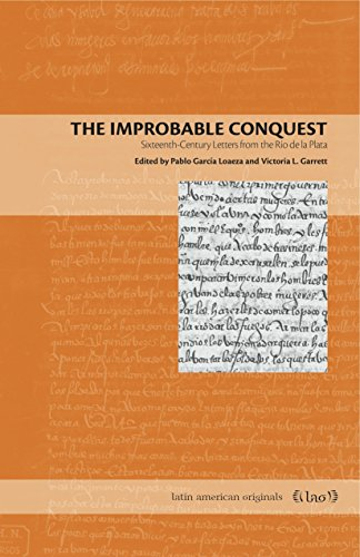 The Improbable Conquest: Sixteenth-Century Letters from the Río de la Plata (Latin American Originals Book 9) (English Edition)