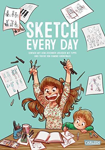 Sketch Every Day: Einfach mit dem Zeichnen loslegen mit Tipps und Tricks von Simone Grünewald