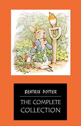 BEATRIX POTTER Ultimate Collection - 23 Children's Books With Complete Original Illustrations: The Tale of Peter Rabbit, The Tale of Jemima Puddle-Duck, ... Moppet, The Tale of Tom Kitten and more by [Beatrix Potter]