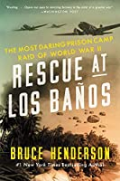 Rescue at Los Baños: The Most Daring Prison Camp Raid of World War II