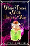 Where There's a Witch, There's a Way (An Eira Snow Cozy Mystery Book 1) (Kindle Edition)