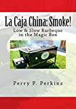 La Caja China: Smoke!: Real BBQ in the Magic Box: 5 (La Caja China Cooking)