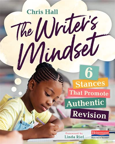 The Writer's Mindset: Six Stances That Promote Authentic Revision
