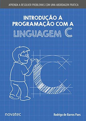 Introdução à Programação com a Linguagem C: Aprenda a Resolver Problemas com uma Abordagem Prática