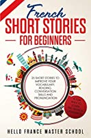 French Short Stories for Beginners: 25 Short Stories To Improve Your Vocabulary, Reading, Conversation skills and Pronunciation