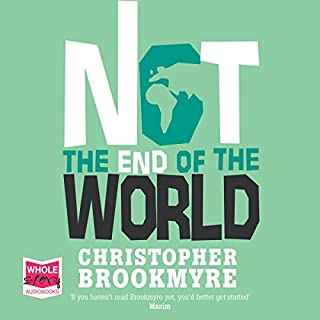 Not the End of the World                   By:                                                                                                                                 Christopher Brookmyre                               Narrated by:                                                                                                                                 William Hope                      Length: 16 hrs and 19 mins     3 ratings     Overall 3.7