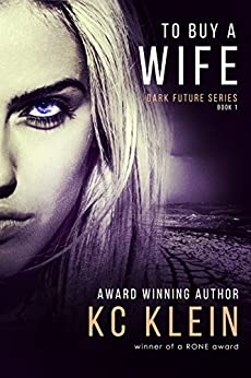 To Buy A Wife: A Dystopian Romance Novel (The Dark Future Series Book 1) by [KC Klein]