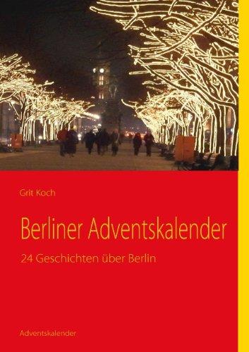 Berliner Adventskalender: 24 Geschichten über Berlin