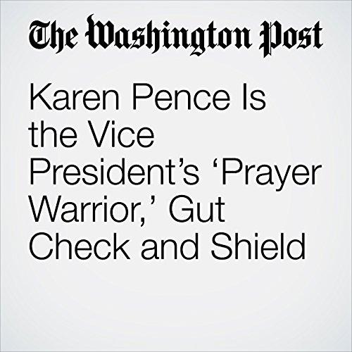 Karen Pence Is the Vice President's 'Prayer Warrior,' Gut Check and Shield copertina