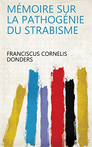 Mémoire sur la pathogénie du strabisme (French Edition)