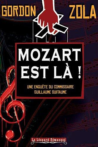 Mozart est là ! : Une enquête du Commissaire Guillaume Suitaume