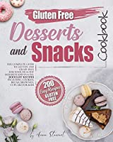 Gluten-Free Snacks and Desserts Cookbook: The complete guide to gluten and grain free for your healthy desserts and snacks. 200 easy recipes including cookies, bread, brownies, cupcakes for kids.