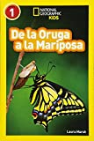National Geographic Readers: de la Oruga a la Mariposa (Caterpillar to Butterfly) (Libros de National Geographic para ninos)