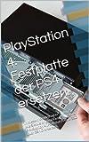 PS4: Festplatte der PlayStation 4 ersetzen.: In diesem Workshop erfahren Sie. wie Sie die original Festplatte Ihrer PlayStation 4 (PS4) durch eine SSD oder SSHD ersetzen. (German Edition)