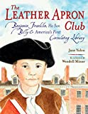 The Leather Apron Club: Benjamin Franklin, His Son Billy & America's First Circulating Library