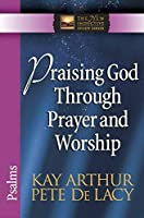 Praising God Through Prayer and Worship: Psalms (The New Inductive Study)
