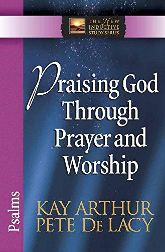 Praising God Through Prayer and Worship: Psalms (The New Inductive Study Series)