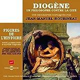 Diogène - un philosophe contre la cité (Une biographie expliquée par Jean-Manuel Roubineau)