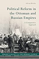 Political Reform in the Ottoman and Russian Empires: A Comparative Approach (Europe's Legacy in the Modern World)