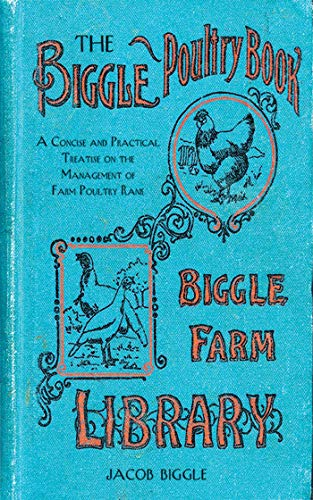 The Biggle Poultry Book: A Concise and Practical Treatise on the Management of Farm Poultry (Biggle Farm Library)