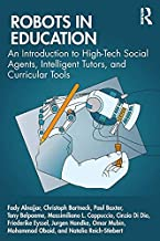 Robots in Education: An Introduction to High-Tech Social Agents, Intelligent Tutors, and Curricular Tools
