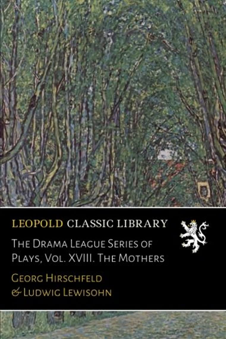 フリース世界雇用者The Drama League Series of Plays, Vol. XVIII. The Mothers
