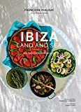 Ibiza Land And Sea. 100 Sun-drenched Recipes [Idioma Inglés]