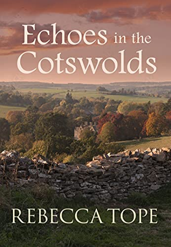 Echoes in the Cotswolds (Cotswold Mysteries Book 19) by [Rebecca Tope]