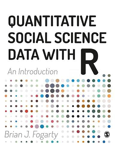 Compare Textbook Prices for Quantitative Social Science Data with R: An Introduction 1 Edition ISBN 9781526411501 by Fogarty, Brian J