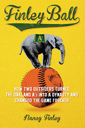 Finley Ball: How Two Baseball Outsiders Turned the Oakland A's into a Dynasty and Changed the Game Forever