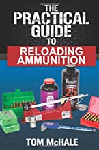 The Practical Guide to Reloading Ammunition: Learn the easy way to reload your own rifle and pistol cartridges (Practical Guides) PDF