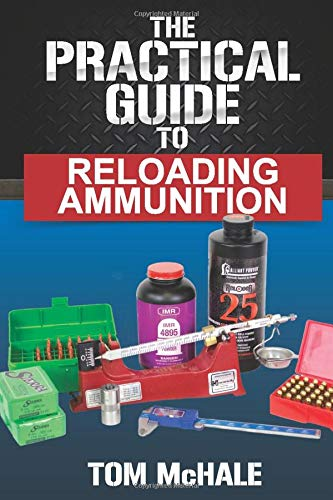 The Practical Guide to Reloading Ammunition: Learn...
