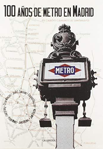 100 Años de Metro en Madrid. De Cuatro Caminos al centenario