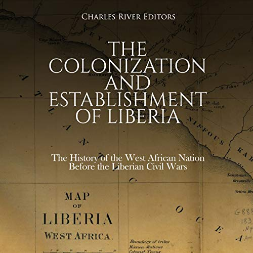 The Colonization and Establishment of Liberia audiobook cover art