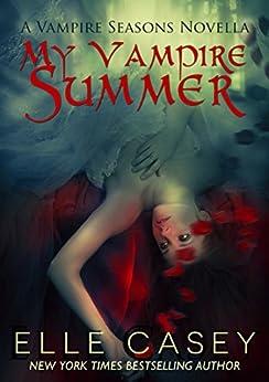 My Vampire Summer (Vampire Seasons Book 1) by [Elle Casey]