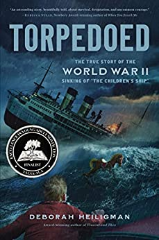 "Torpedoed: The True Story of the World War II Sinking of ""The Children's Ship"" by [Deborah Heiligman]"