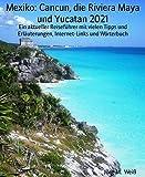 Mexiko: Cancun, die Riviera Maya und Yucatan 2021: Ein aktueller Reiseführer mit vielen Tipps und Erläuterungen, Internet-Links und Wörterbuch (German Edition)